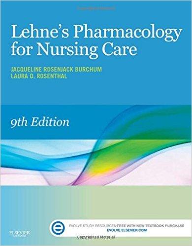 Lehne's Pharmacology for Nursing Care, 9th Ed., Burchum & Rosenthal, 2015
