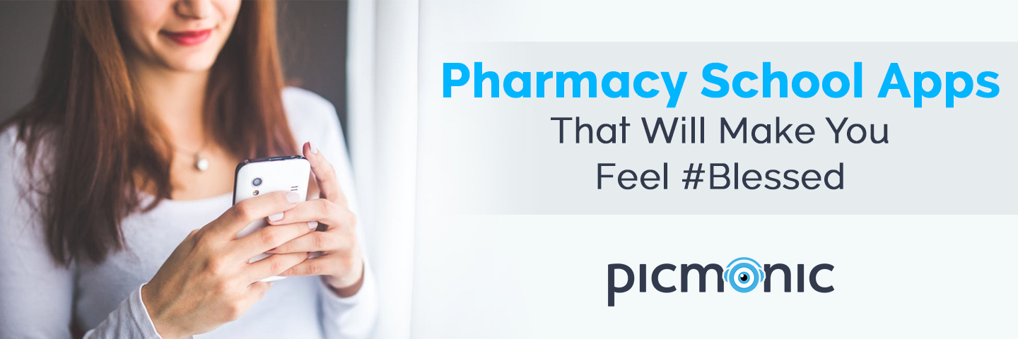 Pharmacy School Apps That Will Make You Feel #Blessed - Picmonic